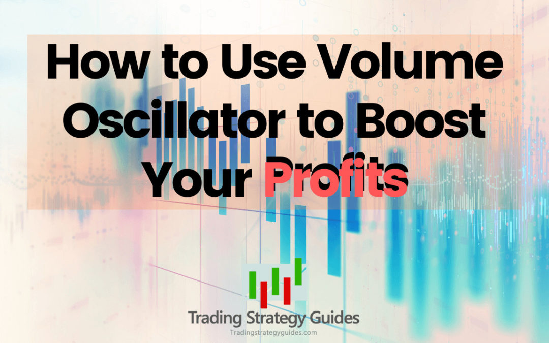 How to Use Volume Oscillator to Boost Your Profits