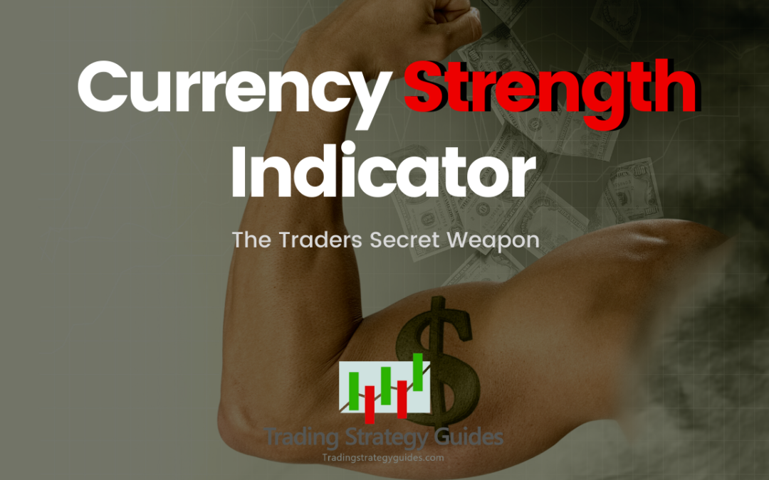 Currency Strength Indicator – The Traders Secret Weapon
