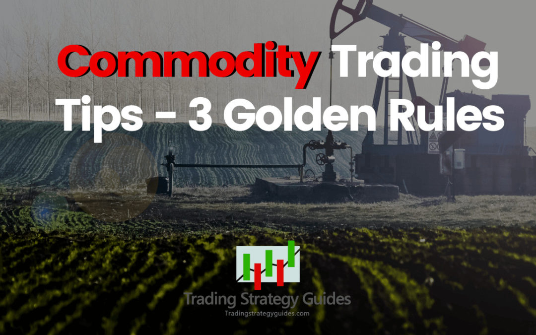 Commodity Trading Tips – 3 Golden Rules