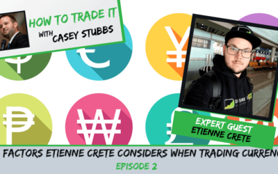 3 Factors Etienne Crete Considers When Trading Currency, Ep. #2