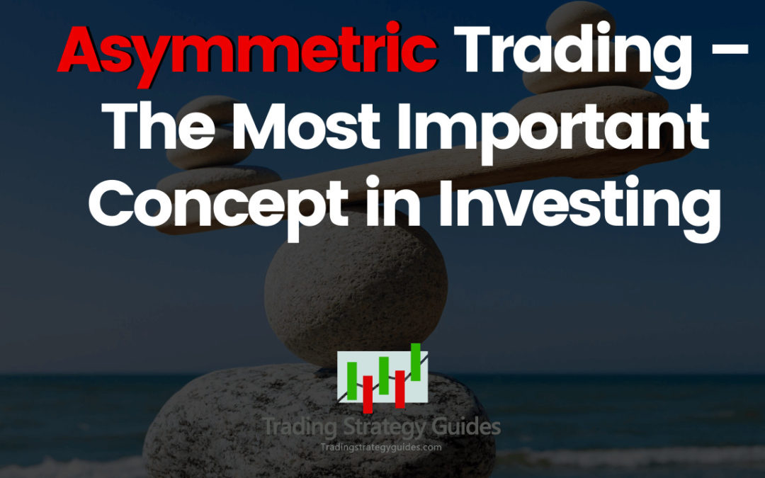 Asymmetric Trading - The Most Important Concept in Investing