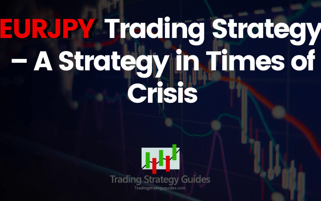 EURJPY Trading Strategy – A Strategy in Times of Crisis