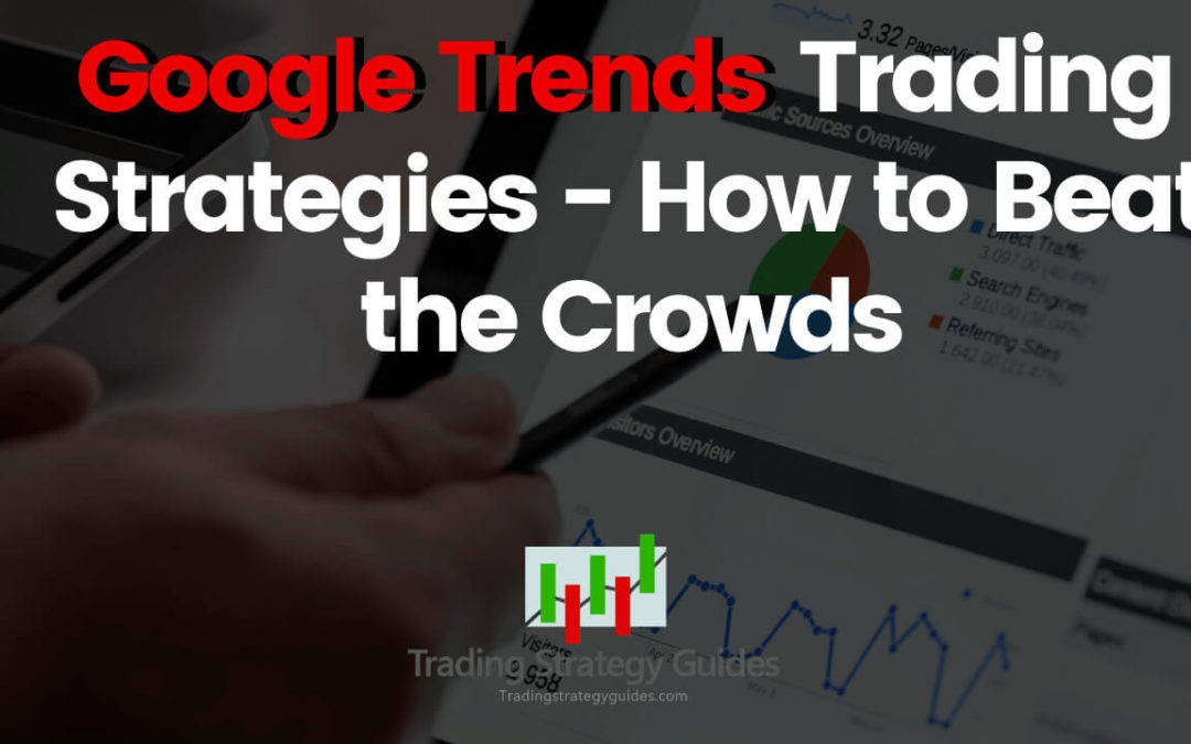 Google Trends Trading Strategies - How to Beat the Crowds