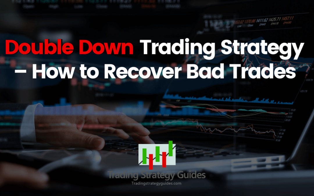 Double Down Trading Strategy – How to Recover Bad Trades