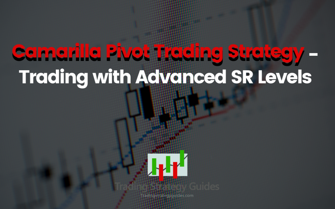 Camarilla Pivot Trading Strategy – Trading with Advanced SR Levels