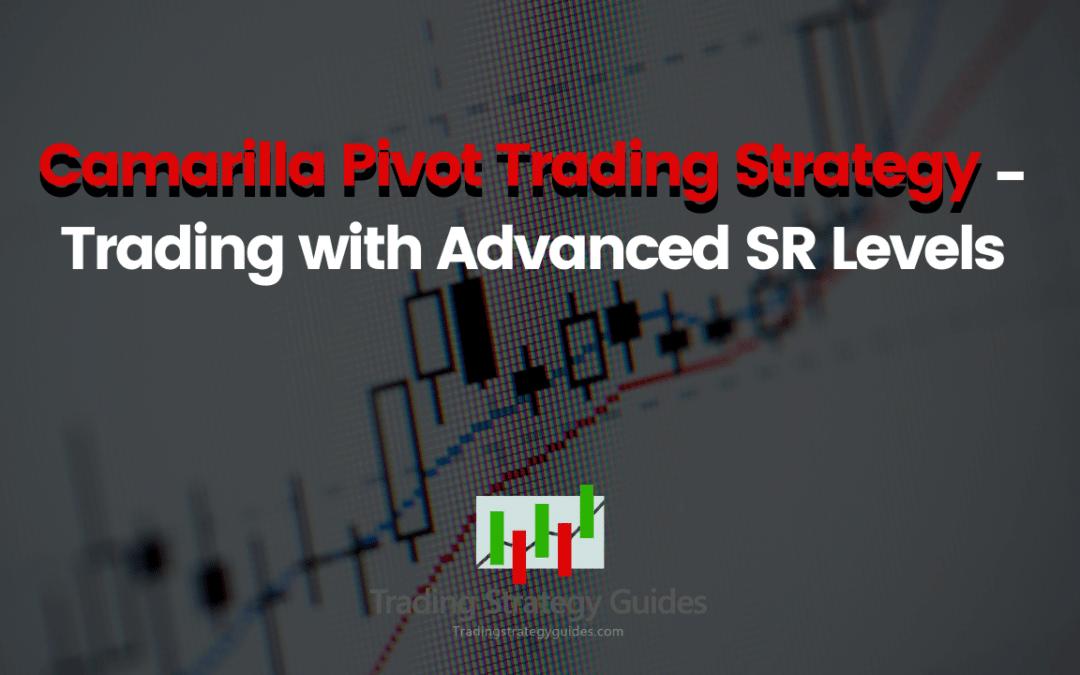 Camarilla Pivot Trading Strategy - Trading with Advanced SR Levels