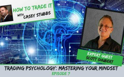 Trading Psychology: Mastering Your Mindset with Scott Shubert, Ep #7
