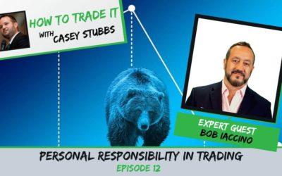 Personal Responsibility in Trading: Bob Iaccino's Take, Ep #12