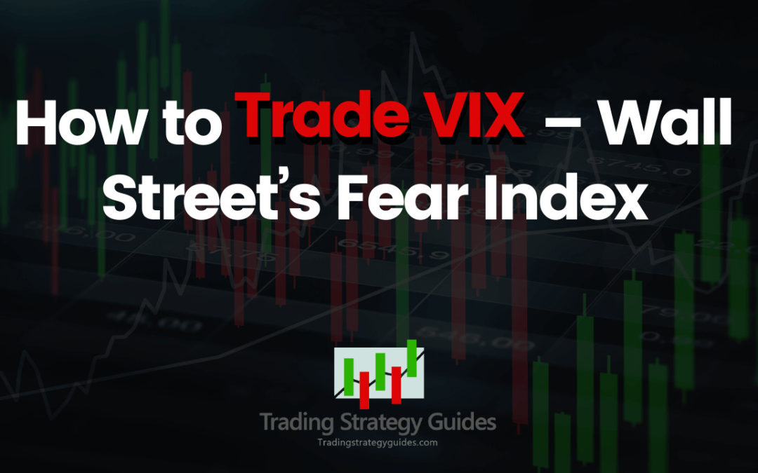 How to Trade VIX – Wall Street's Fear Index