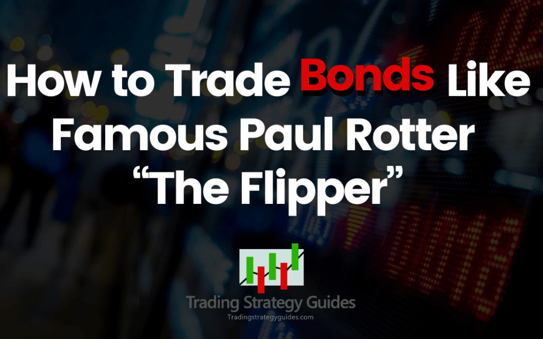 "How to Trade Bonds Like Famous Paul Rotter ""The Flipper"""