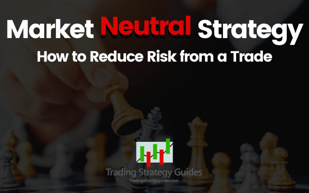 Market Neutral Strategy - How to Reduce Risk from a Trade