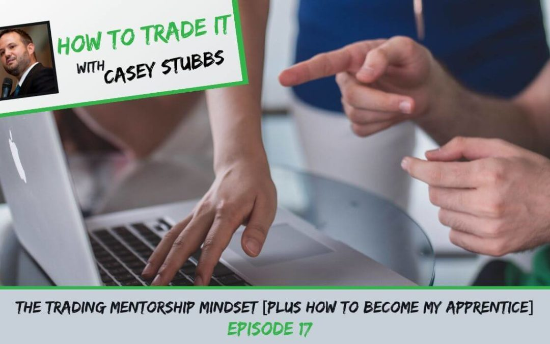 The Trading Mentorship Mindset You NEED to Embrace, Ep #17