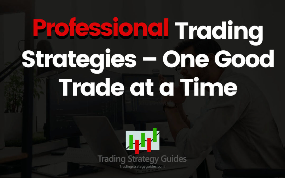 Professional Trading Strategies – One Good Trade at a Time