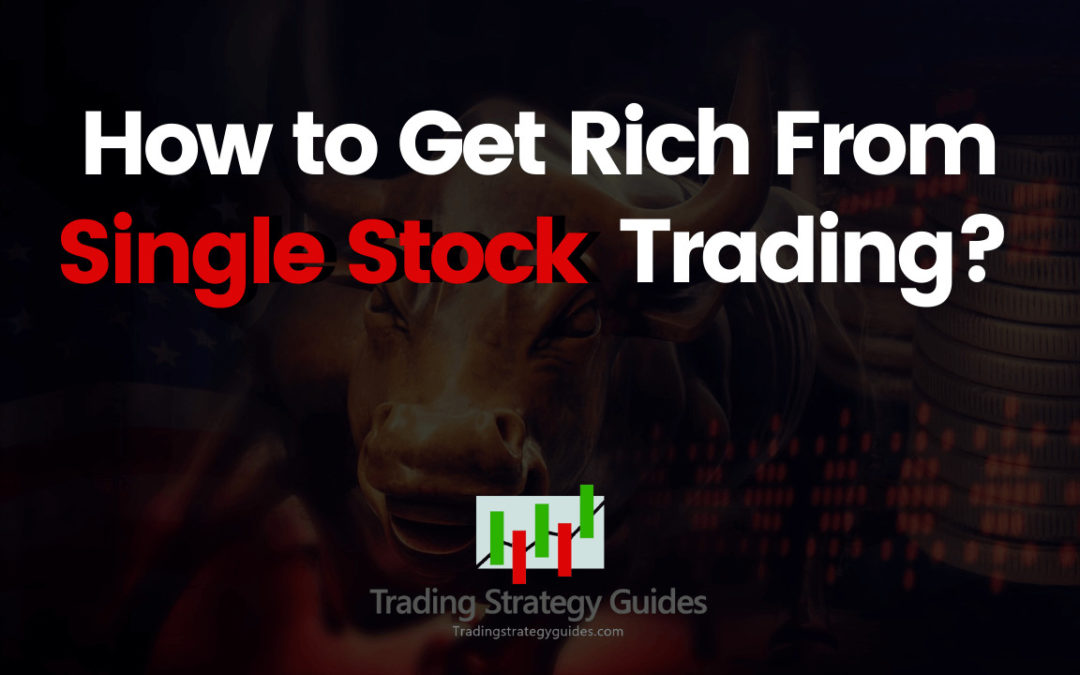 How to Get Rich From Single Stock Trading?
