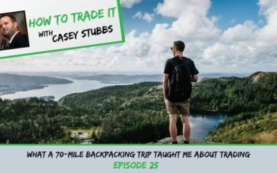 What A 70-Mile Backpacking Trip Taught Me About Trading, EP #25
