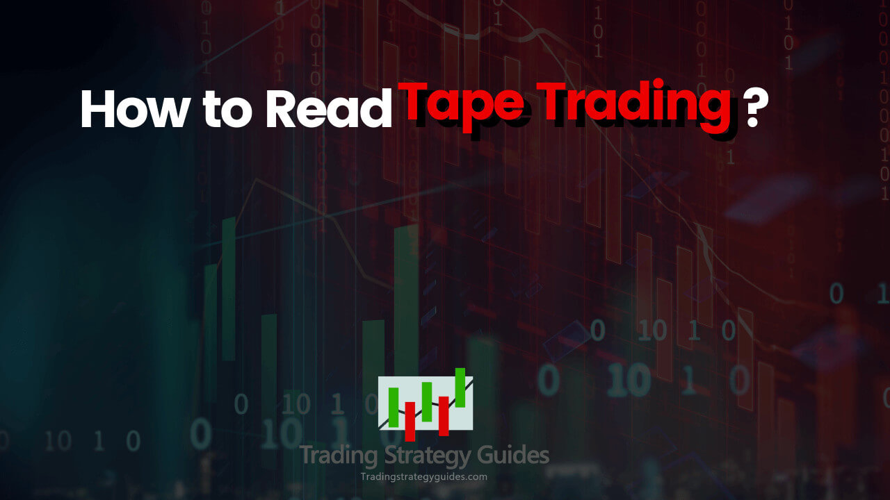 how to read tape trading