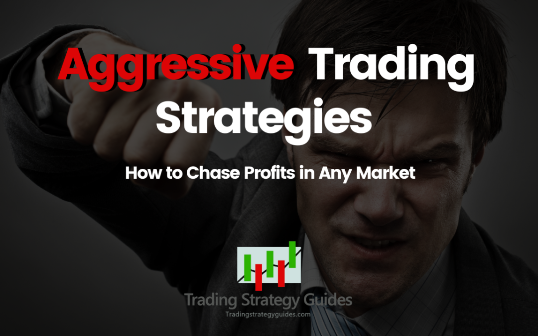 Aggressive Trading Strategies - How to Chase Profits in Any Market
