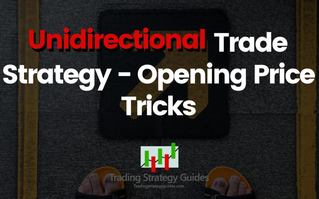 Unidirectional Trade Strategy - Opening Price Tricks