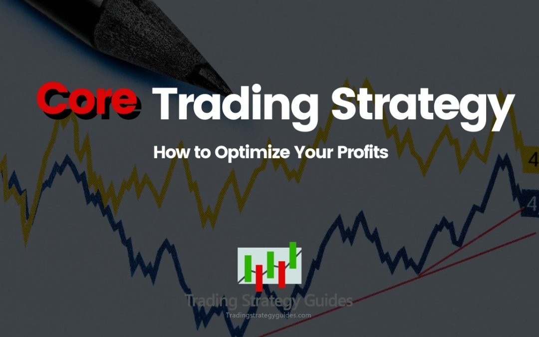 Core Trading Strategy – How to Optimize Your Profits
