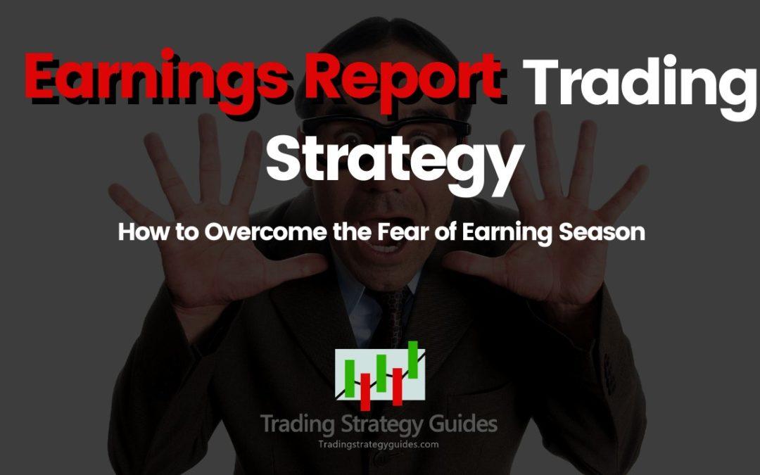 Earnings Report Trading Strategy - Overcome the Fear of Earning Season