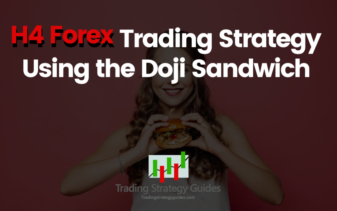 H4 Forex Trading Strategy Using the Doji Sandwich