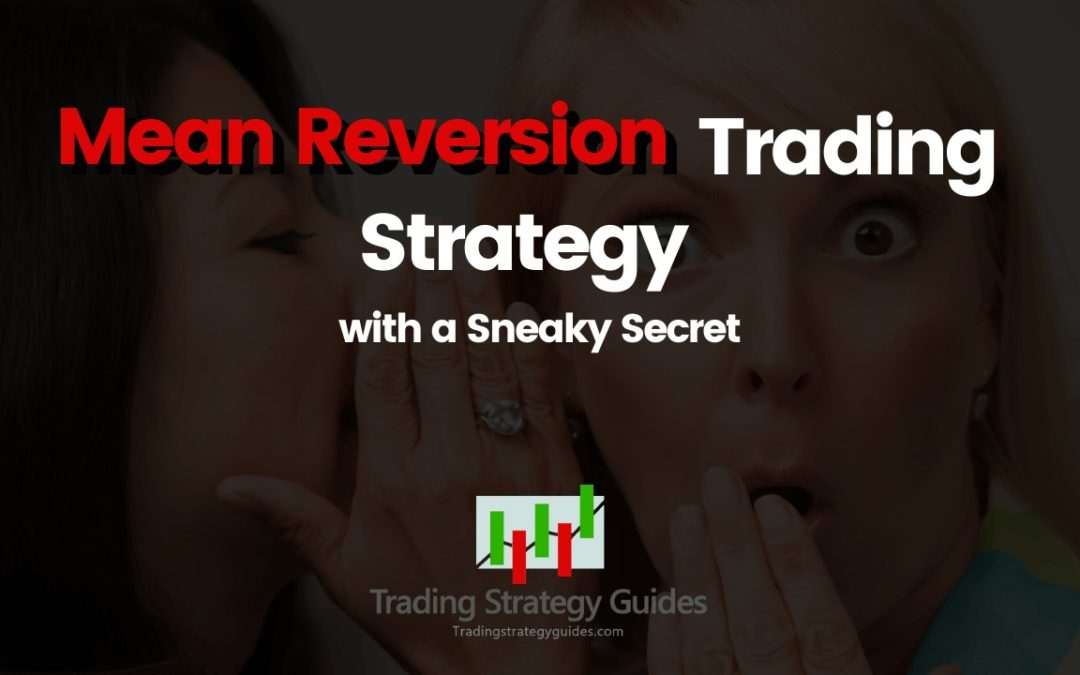Mean Reversion Trading Strategy with a Sneaky Secret
