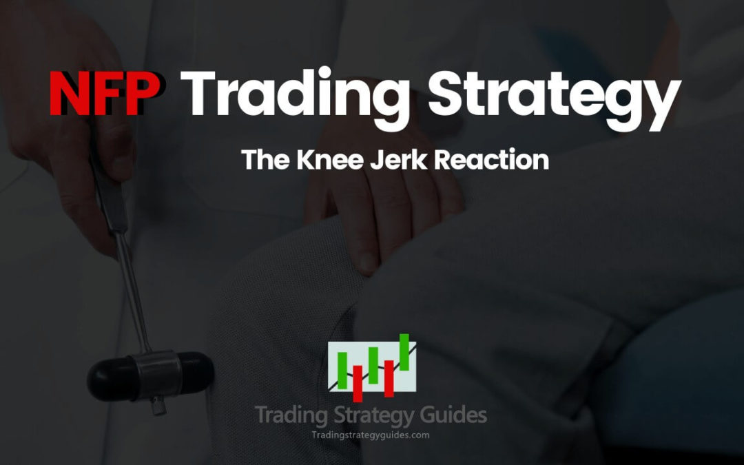 NFP Trading Strategy – The Knee Jerk Reaction