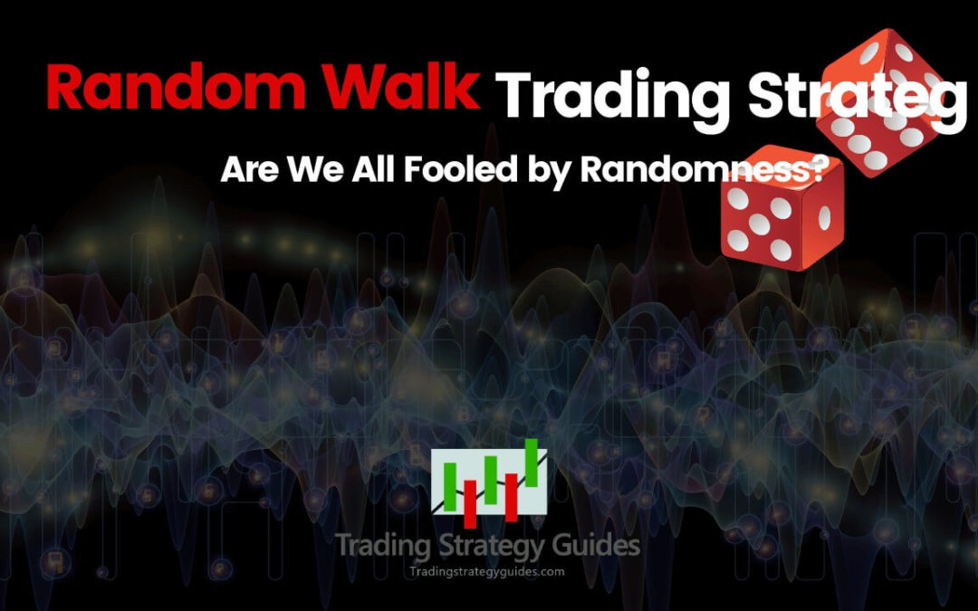 Random Walk Trading Strategy – Are We Fooled by Randomness?