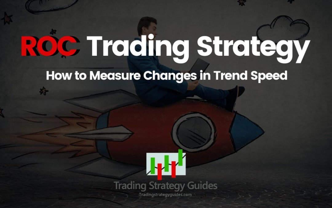 ROC Trading Strategy - How to Measure Changes in Trend Speed